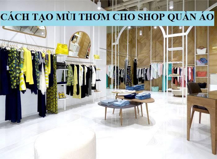 cach-tao-mui-thom-cho-shop-quan-ao-hieu-qua-nhanh-1