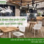 Tạo mùi thơm cho quán cafe dễ chịu – thu hút giác quan khách hàng
