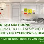 Dự án máy khuếch tán mùi hương thẩm mỹ viện tại DK Eyebrows & Beauty