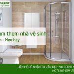 Làm gì để nhà vệ sinh luôn thơm mát – dễ chịu